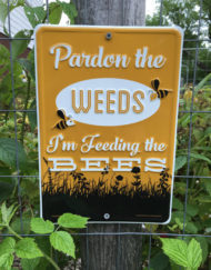 Pardon the Weeds I'm Feeding the Bees Yard Sign
